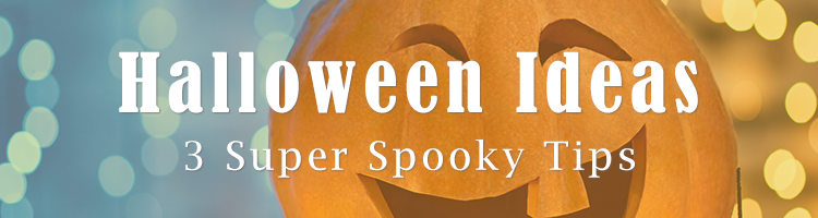 Super Spooky Halloween Tips